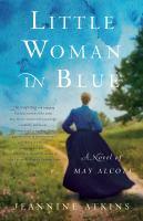 Little woman in blue : a novel of May Alcott