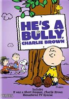 He's a bully, Charlie Brown