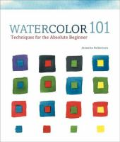 Watercolor 101 : techniques for the absolute beginner