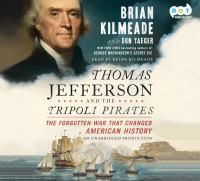Thomas Jefferson and the Tripoli pirates : [the forgotten war that changed American history] (AUDIOBOOK)
