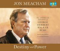 Destiny and power : the American odyssey of George Herbert Walker Bush (AUDIOBOOK)