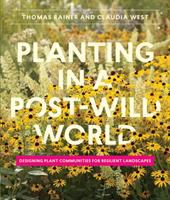 Planting in a post-wild world : designing plant communities for resilient landscapes