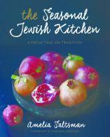 The seasonal Jewish kitchen : a fresh take on tradition