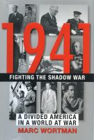 1941 : fighting the shadow war : a divided America in a world at war