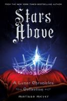 Stars above : a lunar chronicles collection