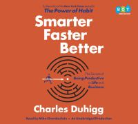 Smarter faster better : the secrets of being productive in life and business (AUDIOBOOK)