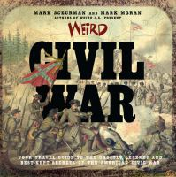 Weird Civil War : your travel guide to the ghostly legends and best-kept secrets of the American Civil War