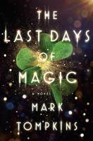 The last days of magic : a novel