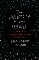 The universe in your hand : a journey through space, time, and beyond