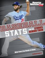 Baseball stats and the stories behind them : what every fan needs to know