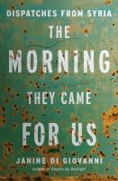 The morning they came for us : dispatches from Syria