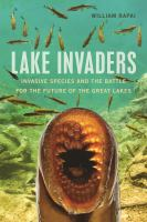 Lake invaders : invasive species and the battle for the future of the great lakes