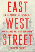 """East West Street : on the origins of """"genocide"""" and """"crimes against humanity"""""""