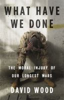 What have we done : the moral injury of our longest wars