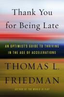 Thank you for being late : an optimist's guide to thriving in the age of accelerations