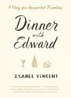 Dinner with Edward : the story of a remarkable friendship