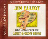 Jim Elliot: one great purpose (AUDIOBOOK)