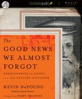 The good news we almost forgot: rediscovering the Gospel in a 16th century catechism (AUDIOBOOK)