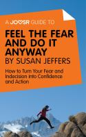 A joosr guide to... feel the fear and do it anyway by susan jeffers. How to Turn Your Fear and Indecision into Confidence and Action