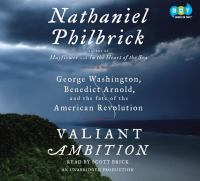 Valiant ambition : George Washington, Benedict Arnold, and the fate of the American Revolution (AUDIOBOOK)