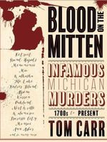 Blood on the mitten : infamous Michigan murders 1700s to present