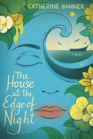 The house at the edge of night : a novel