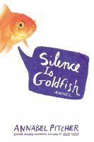 Silence is goldfish : a novel