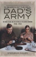 In search of the real Dad's Army : the Home Guard and the defence of the United Kingdom, 1940-1944