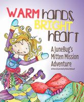 Warm hands, bright heart : a JuneBug's mitten mission adventure
