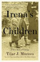 Irena's children : the extraordinary story of the woman who saved 2,500 children from the Warsaw ghetto