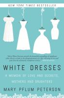 White dresses : a memoir of love and secrets, mothers and daughters