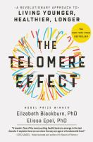 The telomere effect : a revolutionary approach to living younger, healthier, longer
