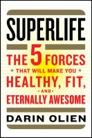 Superlife : the 5 forces that will make you healthy, fit, and eternally awesome