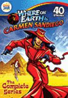 Where on Earth is Carmen Sandiego? : the complete series