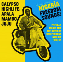 Nigeria freedom sounds! : popular music and the birth of independent Nigeria 1960-63.