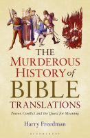 The murderous history of Bible translations : power, conflict and the quest for meaning