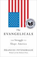 The Evangelicals : the struggle to shape America