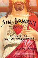 Sin bravely : a memoir of spiritual disobedience