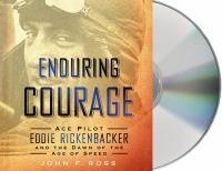 Enduring courage : [ace pilot Eddie Rickenbacker and the dawn of the Age of Speed] (AUDIOBOOK)