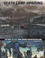 Death camp uprising : the escape from Sobibor Concentration Camp