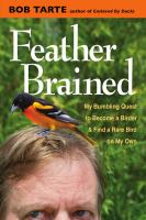 Feather brained : my bumbling quest to become a birder and find a rare bird on my own