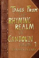 Tales from the rhyming realm of Gandolin : Volume 1  Ghosts in jars