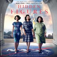 Hidden figures : the American dream and the untold story of the black women mathematicians who helped win the... (AUDIOBOOK)