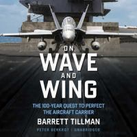 On Wave and Wing : The 100 Year Quest to Perfect the Aircraft Carrier. (AUDIOBOOK)