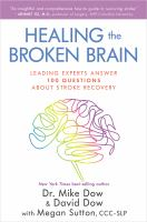 Healing the broken brain : leading experts answer 100 questions about stroke recovery