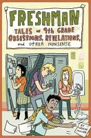 Freshman : tales of 9th grade obsessions, revelations, and other nonsense