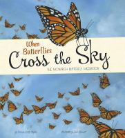 When butterflies cross the sky : the monarch butterfly migration