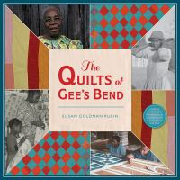 The quilts of Gee's Bend / Piecing Them Up