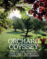 An orchard odyssey : find and grow tree fruit in your garden, community and beyond