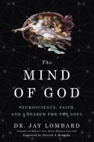 The mind of God : neuroscience, faith, and a search for the soul